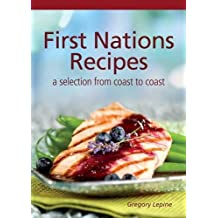 First Nations Recipes: a selection from coast to coast