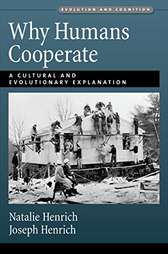 Why Humans Cooperate: A Cultural and Evolutionary Explanation (Evolution and Cognition)