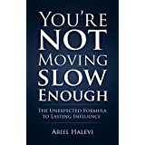You're Not Moving Slow Enough: The Unexpected Formula To Lasting Influence