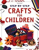 Step-by-Step Crafts for Children, Sara Grisewood and Kingfisher Editors, 0753453002