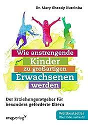 Wie anstrengende Kinder zu großartigen Erwachsenen werden: Der Erziehungsratgeber für besonders geforderte Eltern (German Edition)