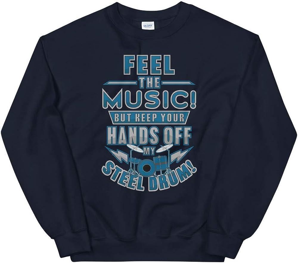 Drummer Shirt Feel The Music But Keep Your Hands Off My Steel Unisex Sweatshirt
