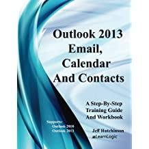 Microsoft Outlook - Email, Calendar, And Contacts: Supports Outlook 2010 and 2013