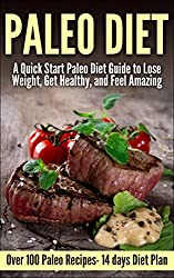 Paleo: Paleo Quick Start  Guide to Lose Weight, Get Healthy, and Feel Amazing ( Over 70 Paleo Recipes- 14 days Paleo Diet Plan)( Paleo, Gluten Free) (Paleo, ... Free, Gluten Free Recipes) (English Edition)