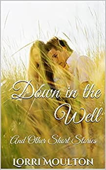 Down in the Well (An Everyday Romance Series Book 1) by [Moulton, Lorri]