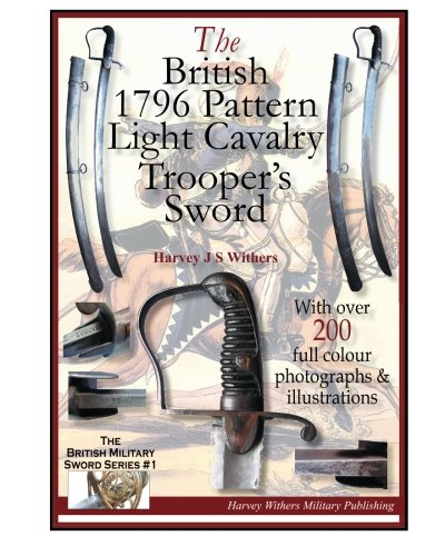 The British 1796 Pattern Light Cavalry Trooper's Sword (The British Military Sword Series) (Volume 1)