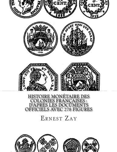 Histoire monétaire des colonies françaises  daprès les documents officiels avec 278 figures  [Zay, Ernest] (Tapa Blanda)