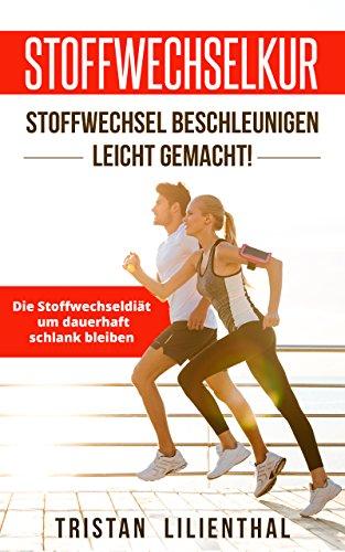 Stoffwechselkur – Stoffwechsel beschleunigen leicht gemacht!: Die Stoffwechseldiät um dauerhaft schlank bleiben (German Edition)