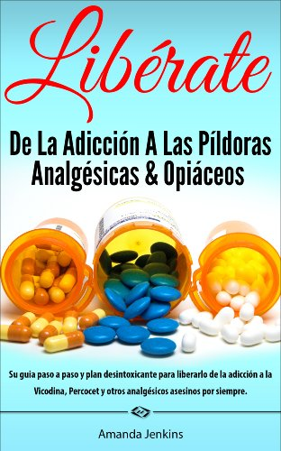 Libros en español: Libérate De La Adicción A Las Píldoras Analgésicas & Opiáceos-Hierbas Naturales Remedios Caseros para el dolor de la Desintoxicación