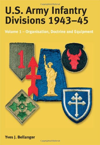 (US ARMY INFANTRY DIVISIONS 1943 - 1945: Volume 1 - Organisation, Doctrine, Equipment)