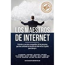 Los Maestros de Internet: Historias y secretos compartidos de las personas que han cambiado la industria de Internet en Español para siempre (Spanish ...