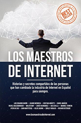 Los Maestros de Internet: Historias y secretos compartidos de las personas que han cambiado la industria de Internet en Español para siempre (Spanish Edition)