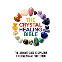 The Crystal Healing Bible: The Ultimate Guide to Crystals for Healing and Protection