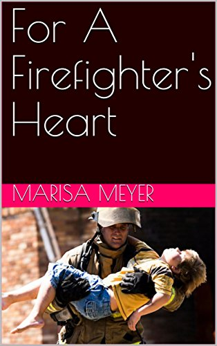 For A Firefighter's Heart by [Meyer, Marisa ]