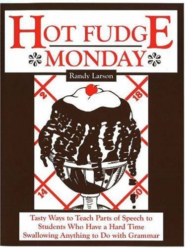 By Randy Larson - Hot Fudge Monday: Tasty Ways to Teach Parts of Speech to Students Who Have a Hard Time Swallowing Anything to Do with Grammar: 2nd (second) Edition (Hot Fudge Monday)
