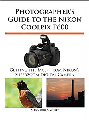 photographer 39 s guide to the nikon coolpix p600 getting. Black Bedroom Furniture Sets. Home Design Ideas