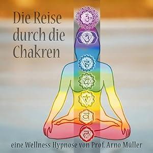 Die Reise durch die Chakren. Eine Wellness Hypnose Hörbuch