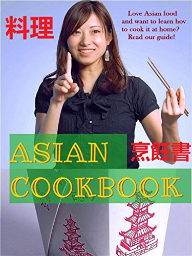 Asian Cuisine Cookbook: Chinese Food Recipes, Indian Food Recipes, Vietnamese Food Recipes, Thailand Food Recipes, Japanese Food Recipes, Korean Food Recipes