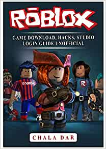 Roblox Game Download Hacks Studio Login Guide Unofficial Dar Chala 9781979532655 Amazon Com Books