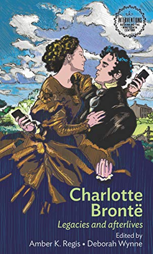 Charlotte Bronte: Legacies and Afterlives (Interventions: Rethinking the Nineteenth Century) por Amber Regis,Deborah Wynne