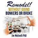 Remodel: Without Going Bonkers or Broke: A Home Improvement Primer Audiobook by Jim Molinelli Narrated by Dalan Decker