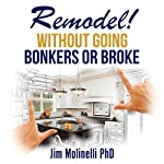 Remodel: Without Going Bonkers or Broke: A Home Improvement Primer | Jim Molinelli