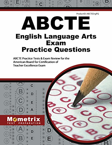 ABCTE English Language Arts Exam Practice Questions: ABCTE Practice Tests & Exam Review for the American Board for Certification of Teacher Excellence Exam