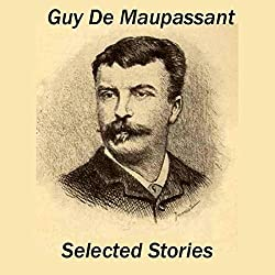Guy de Maupassant: Selected Stories