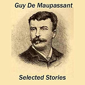 Guy de Maupassant: Selected Stories Audiobook