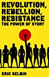 Revolution, Rebellion, Resistance: The Power of Story, Eric Selbin, 1848130163