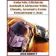 Guia Não-Oficial De Asphalt 8 Airborne Wiki, Cheats, Arsenal E Como Descarregar O Jogo (Portuguese Edition)