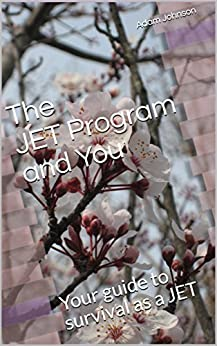 The JET Program and You: Your guide to survival as a JET by [Johnson, Adam]