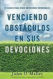 Venciendo Obstáculos En Sus Devociones: 25 Claves Para Tener Devociones Memorables (Spanish Edition)