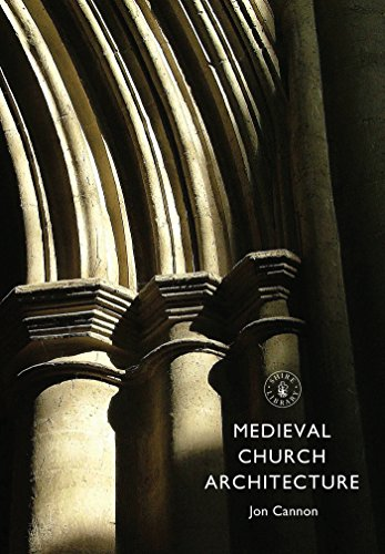 Medieval Church Architecture (Shire Library Book 718) -