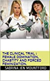 The Clinical Trial : Female Domination, Chastity and Forced Feminization.