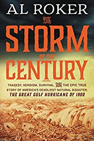 The Storm of the Century: Tragedy, Heroism, Survival, and the Epic True Story of America's Deadliest Natur