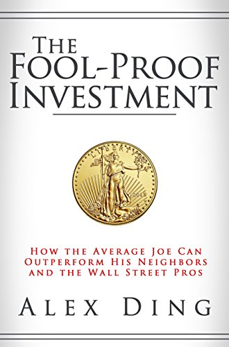 The Fool-Proof Investment: How the Average Joe Can Outperform His Neighbors and the Wall Street Pros