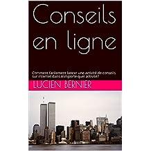 Conseils en ligne: Comment facilement lancer une activité de conseils sur internet dans n'importe quel activité? (French Edition)