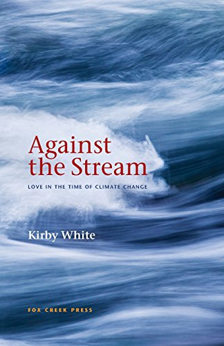 Against the Stream: LOVE IN THE TIME OF CLIMATE CHANGE (Love In The Time Of Global Warming)