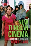 New Tunisian Cinema : Allegories of Resistance, Lang, Robert, 0231165072