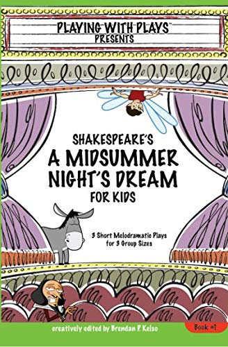 Shakespeare's A Midsummer Night's Dream for Kids: 3 melodramatic plays for 3 group sizes (Volume 1) (Best Summer Camp Pranks)