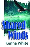 Front cover for the book Shared Winds by Kenna White