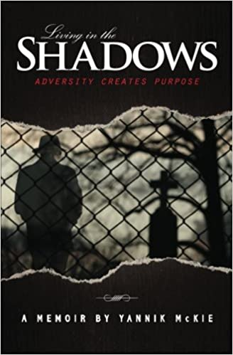 a6315fe0314 Living in the Shadows  Adversity Creates Purpose  Yannik McKie   9781453650714  Amazon.com  Books
