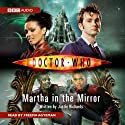 Doctor Who: Martha in the Mirror Audiobook by Justin Richards Narrated by Freema Agyeman