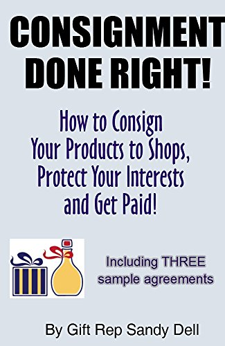 Consignment Done Right!: How to Consign Your Products to Shops, Protect Your Interests, and Get Paid! por Sandy Dell