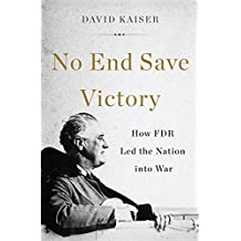 No End Save Victory: How FDR Led the Nation into War