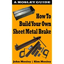 How To Build Your Own Sheet Metal Brake (Mosley Guides Book 2)