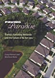 Paving Paradise: Florida's Vanishing Wetlands and the Failure of No Net Loss (Florida History and Culture)