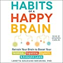 Habits of a Happy Brain: Retrain Your Brain to Serotonin, Dopamine, Oxytocin, & Endorphin Levels Audiobook by Loretta Graziano Breuning Narrated by Amanda Carlin