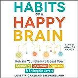#10: Habits of a Happy Brain: Retrain Your Brain to Boost Your Serotonin, Dopamine, Oxytocin, & Endorphin Levels
